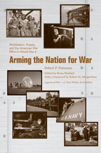 Arming the Nation for War: Mobilization, Supply, and the American War Effort in World War II (Legacies of War)