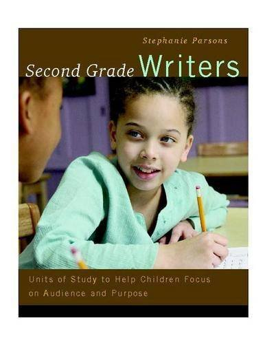 Second Grade Writers: Units of Study to Help Children...