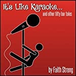 It's Like Karaoke and Other Titty Bar Tales | Faith Streng