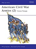 American Civil War Armies (2) : Union Troops (Men at Arms Series, 177)