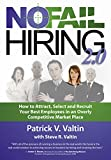 No Fail Hiring 2.0: How to Attract, Select and Recruit your Best Employees in an Overly Competitive Market Place!