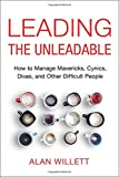 img - for Leading the Unleadable: How to Manage Mavericks, Cynics, Divas, and Other Difficult People book / textbook / text book
