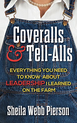 Download PDF Coveralls and Tell-Alls - Everything You Need to Know about Leadership I Learned on the Farm