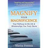Magnify Your Magnificence: Your Pathway to the Life & Relationships You Truly Desire