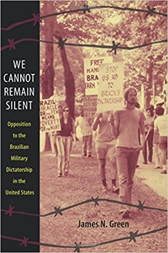 Image result for We Cannot Remain Silent: Opposition to the Brazilian Military Dictatorship in the United States James N. Green