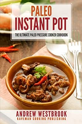 Paleo: Instant Pot - The Ultimate Paleo Pressure Cooker Cookbook