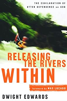 Releasing the Rivers Within: The Exhilaration of Utter Dependence on God by [Edwards, Dwight]