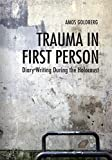 """Amos Goldberg, """"Trauma in First Person: Diary Writing during the Holocaust"""" (Indiana UP, 2017)"""