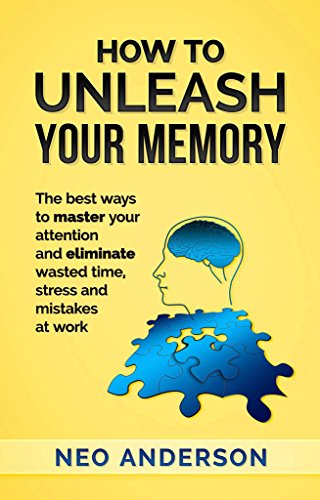 How to Unleash Your Memory: The best ways to master your attention and eliminate wasted time, stress and mistakes at work]()