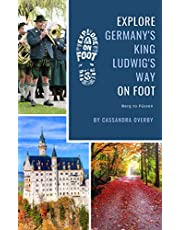 Explore Germany's King Ludwig's Way on Foot: Berg to Füssen (Explore on Foot Route Guides Book 1)