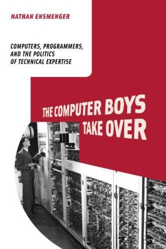 Books : The Computer Boys Take Over: Computers, Programmers, and the Politics of Technical Expertise (History of Computing)