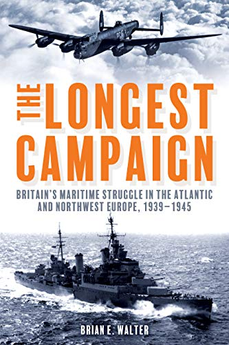 The Longest Campaign: Britain's Maritime Struggle in the Atlantic and Northwest Europe, 1939-1945 (Great Naval Battles North Atlantic 1939 1943)