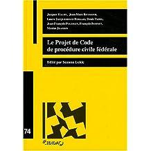 PROJET DE CODE DE PROCÉDURE CIVILE FÉDÉRALE (LE)