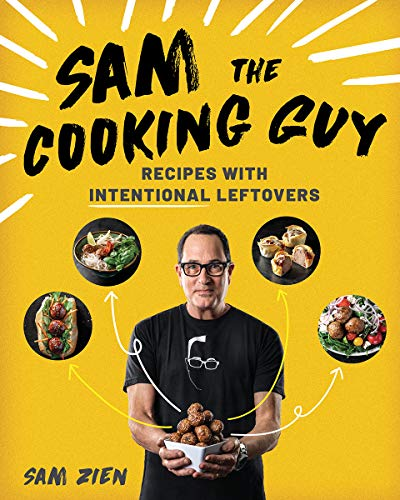 Book Cover: Sam the Cooking Guy: Recipes with Intentional Leftovers