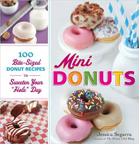 Book Mini Donuts: 100 Bite-Sized Donut Recipes to Sweeten Your