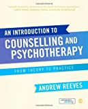 An Introduction to Counselling and Psychotherapy: From Theory to Practice, Andrew Reeves, 0857020552