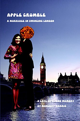 Apple Crumble: A Marriage in Swinging London: A Late 60s Food Memory by Marjory Harris