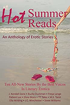 Hot Summer Reads: An Anthology of Erotic Stories by [Lange, Freya, Tales, TT, Lee, Patient, Dane, J. Kendall, Tarot, M.S., Williams, Steve, Winchester, J.C., Mara, Shea, Duckman, Bucky, Wilding, Ella]