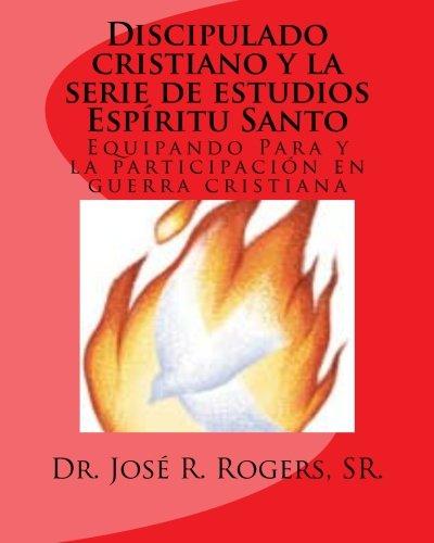 Discipulado cristiano y la serie de estudios Espiritu Santo: Equipando Para y la participacion en guerra cristiana (Spanish Edition) [Sr., Dr Jose R. Rogers] (Tapa Blanda)