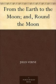 From the Earth to the Moon and Round the Moon by [Verne, Jules]