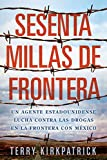 Sesenta Millas de Frontera: An American Lawman Battles Drugs on the Mexican Border (Spanish Edition)