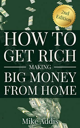How to Get Rich Making Big Money from Home: 2nd Edition ()