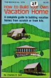 How to Build Your Own Vacation Home, Self, Charles R., 083061074X