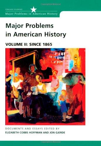 Major Problems in American History, Volume II: Since 1865: Documents and Essays (Major Problems In American History Volume 2)