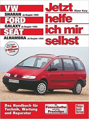 VW Sharan / Ford Galaxy / Seat Alhambra. Jetzt helfe ich mir selbst: Benziner: 2 Liter Ford , 2,3 Liter Ford ; 2 Liter VW ; 1,8-Liter-Turbo VW ; .