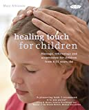 Healing Touch for Children: Massage, Acupressure and Reflexology Routine for Children Aged 4-12