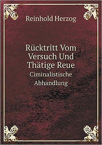 Rücktritt Vom Versuch Und Thätige Reue Ciminalistische Abhandlung