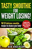 Tasty Smoothie For Weight Losing! Top 27 delicious smoothie recipes to cleanse your body!
