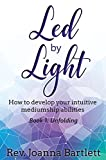 Led by Light: How to develop your mediumship abilities
