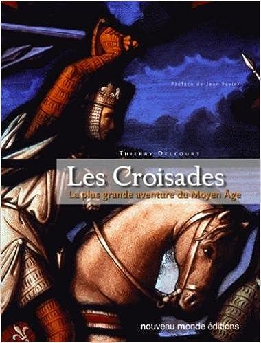 Les Croisades : La plus grande aventure du Moyen Âge