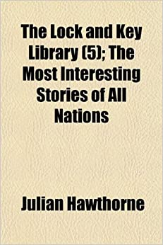 The Lock and Key Library (Volume 5): The Most Interesting Stories of All Nations
