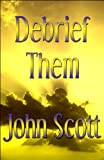 Debrief Them, John Scott, 1448986362