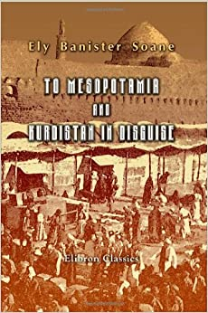 To Mesopotamia and Kurdistan in Disguise: With historical notices of the Kurdish tribes and the Chaldeans of Kurdistan by Ely Banister Soane (2002-10-14)
