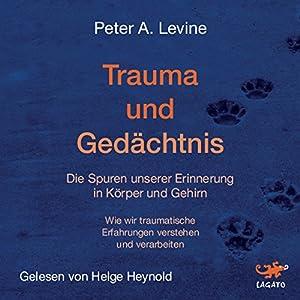 Trauma und Gedächtnis: Die Spuren unserer Erinnerung in Körper und Gehirn Hörbuch