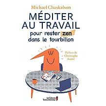 Méditer au travail: Pour rester zen dans le tourbillon (French Edition)