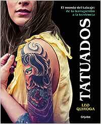 Tatuados: El mundo del tatuaje: de la transgresión a la tendencia ...