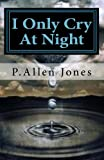 I Only Cry at Night, P. Allen Jones, 1463573642