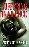 Suffering in Silence, Carolyn Outlaw Kuhn, 1478715146