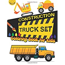 Construction TRUCK Set Coloring book for kids: Kids Coloring Book with Dump Trucks, Garbage Trucks,Digger ,Tractors and More