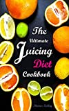 60 day juice fast - The Ultimate Juicing Diet Cookbook: Juicing Recipes for Weight Loss