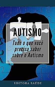 Autismo: Tudo o que você precisa  saber sobre o Autismo por [Saúde, Editora]