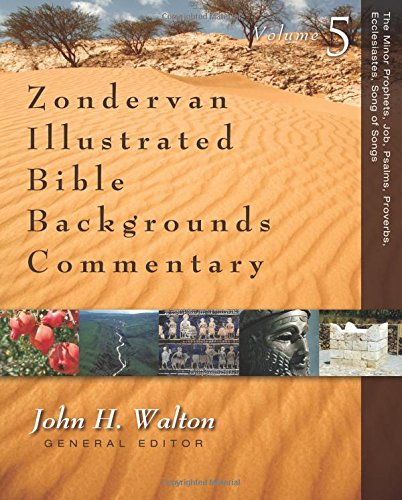 The Minor Prophets, Job, Psalms, Proverbs, Ecclesiastes, Song of Songs (Zondervan Illustrated Bible Backgrounds Commentary)