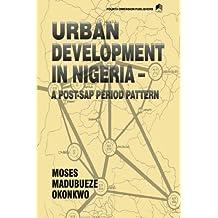 URBAN DEVELOPMENT IN NIGERIA [A Post-SAP Period Pattern]