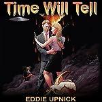 Time Will Tell   Eddie Upnick