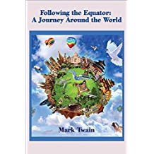 Following the Equator: A Journey Around the World (Illustrated)