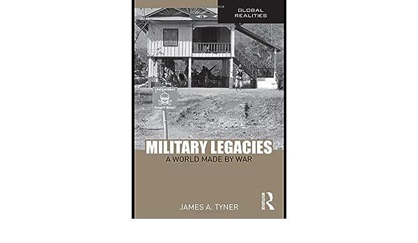 Military Legacies: A World Made By War (Global Realities)